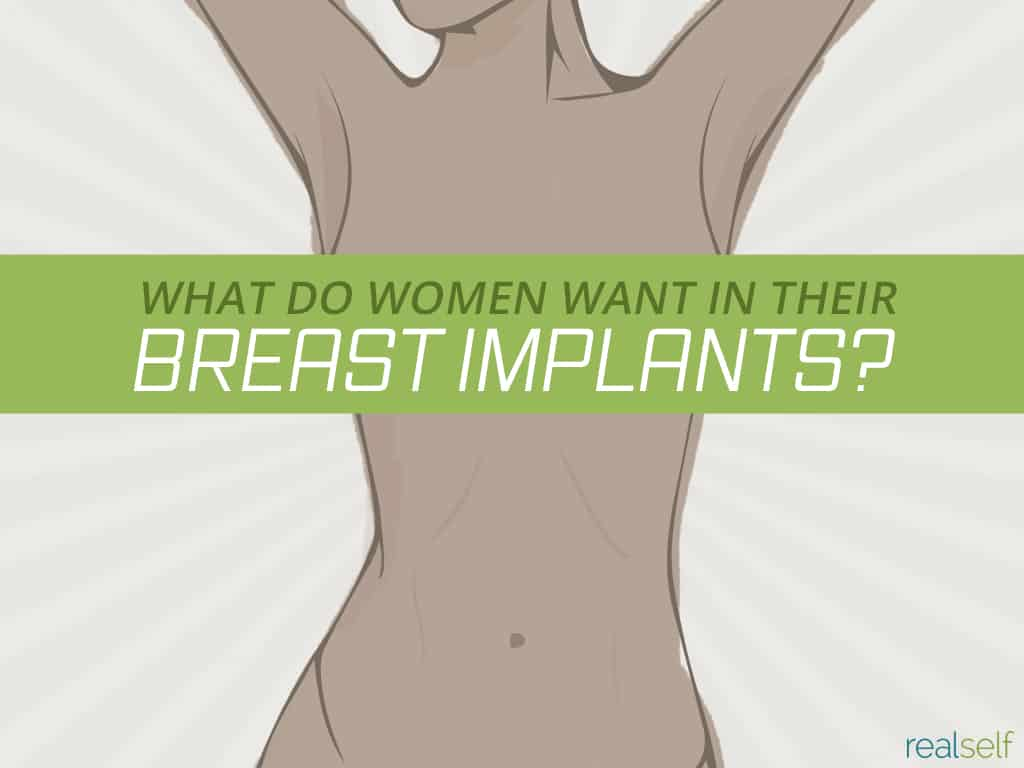 What Do Women Want in Their Breast Implants?