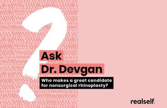 Ask Dr. Devgan: Nonsurgical nose job