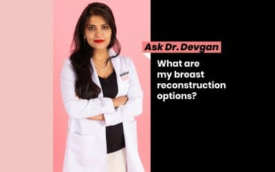 Ask Dr. Devgan: What are my breast reconstruction options?